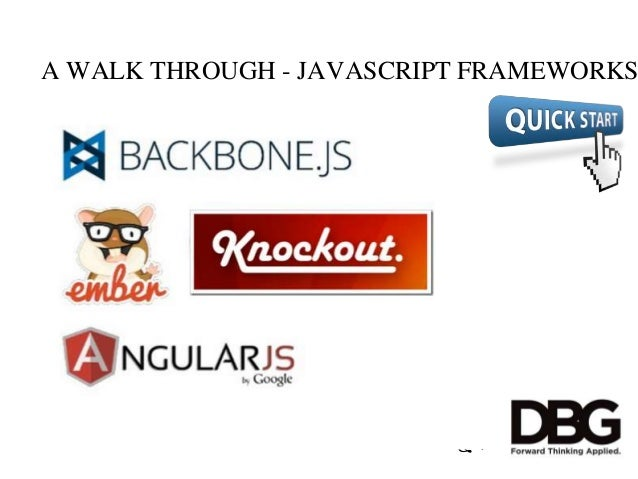  1  A WALK THROUGH - JAVASCRIPT FRAMEWORKS