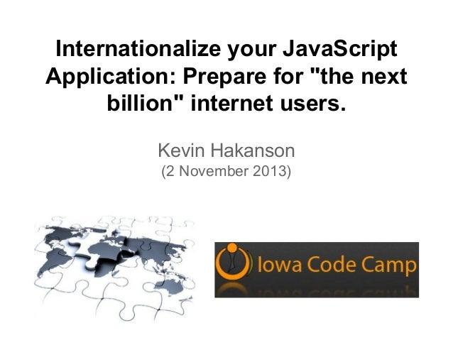 "Internationalize your JavaScript Application: Prepare for ""the next billion"" internet users. Kevin Hakanson (2 November 20..."