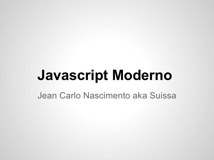 Javascript ModernoJean Carlo Nascimento aka Suissa