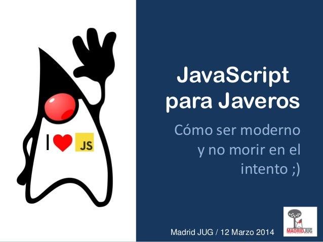 JavaScript para Javeros. ¿Cómo ser moderno y no morir en el intento?