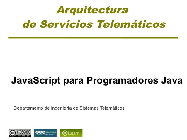 Arquitectura   de Servicios TelemáticosJavaScript para Programadores JavaDepartamento de Ingeniería de Sistemas Telemáticos