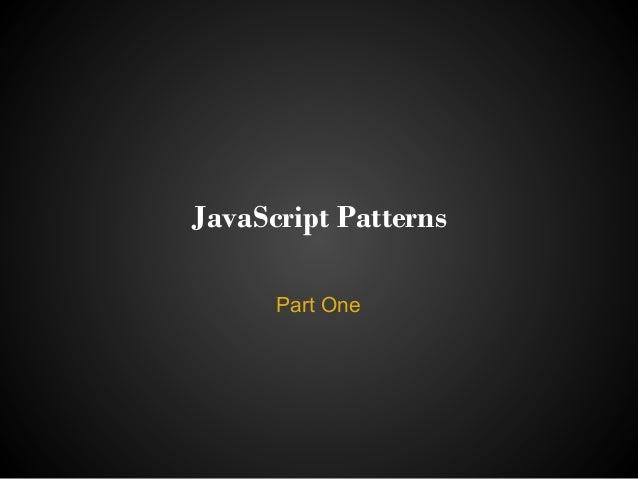 JavaScript Patterns      Part One
