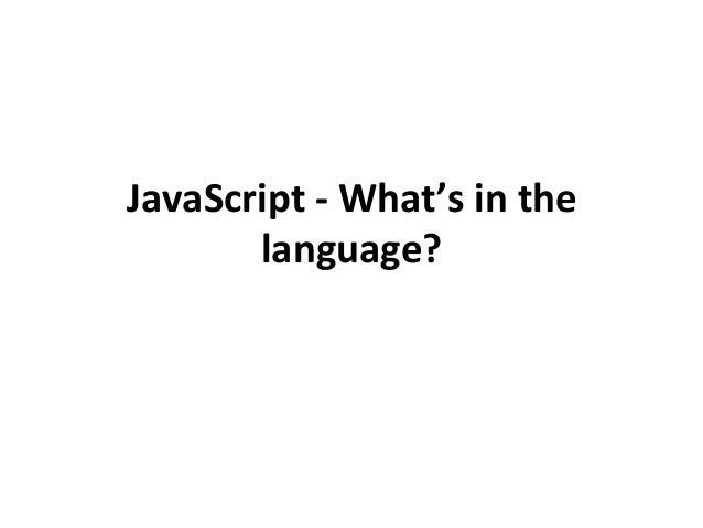 JavaScript -‐ What's in the language?