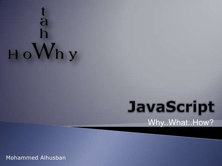 JavaScript<br />Why..What..How?<br />Mohammed Alhusban<br />