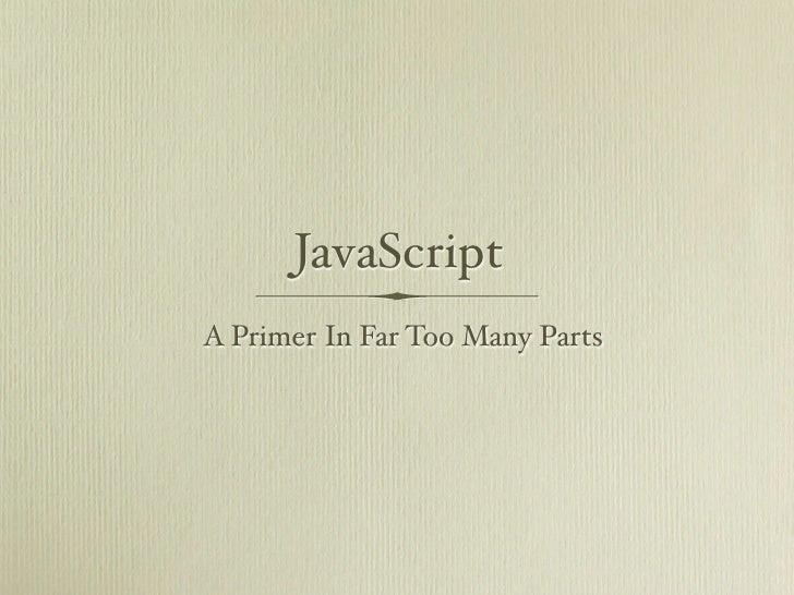 JavaScriptA Primer In Far Too Many Parts