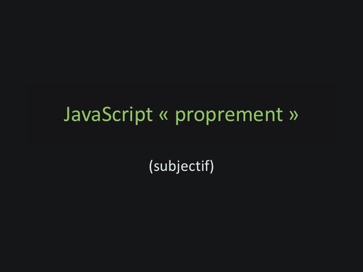 JavaScript « proprement »        (subjectif)