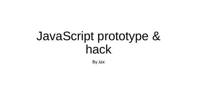 JavaScript prototype & hack By Jax