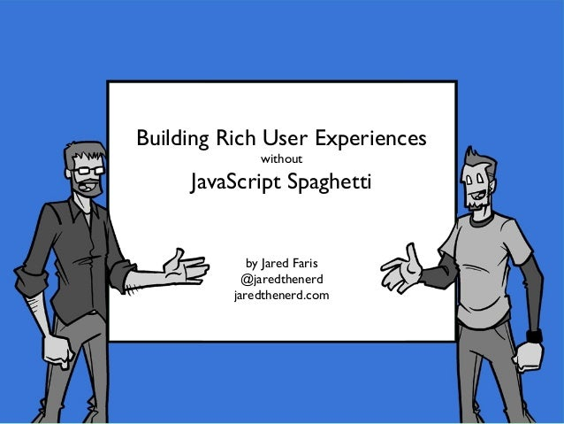 Building Rich User Experiences              without     JavaScript Spaghetti             by Jared Faris            @jaredt...