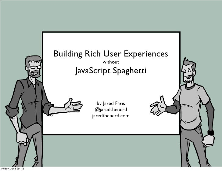 Building Rich User Experiences                                    without                           JavaScript Spaghetti  ...