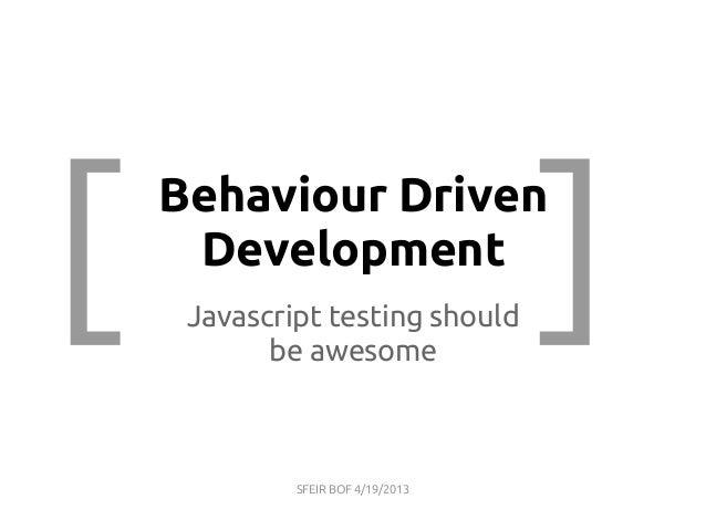Behaviour Driven Development Javascript testing should be awesome [ ] SFEIR BOF 4/19/2013