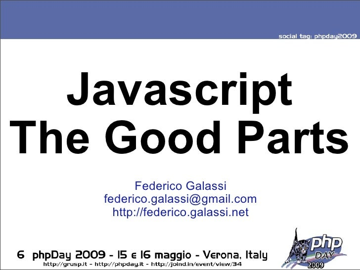 Javascript The Good Parts           Federico Galassi    federico.galassi@gmail.com      http://federico.galassi.net       ...