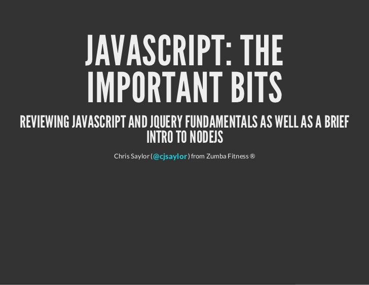 JAVASCRIPT: THE            IMPORTANT BITSREVIEWING JAVASCRIPT AND JQUERY FUNDAMENTALS AS WELL AS A BRIEF                  ...