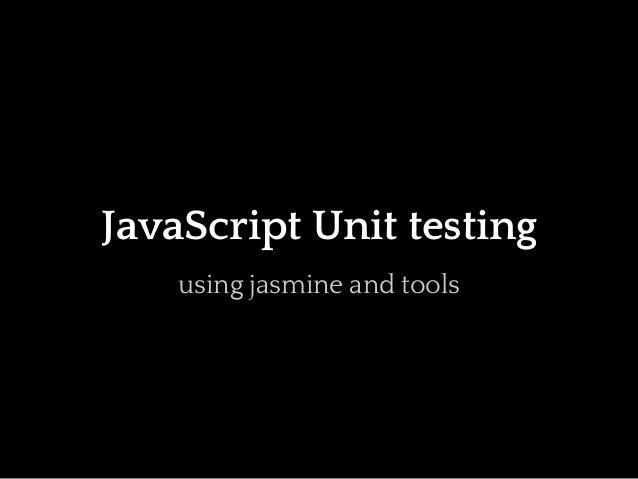 JavaScript Unit testing    using jasmine and tools