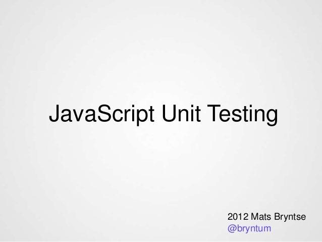JavaScript Unit Testing 2012 Mats Bryntse @bryntum