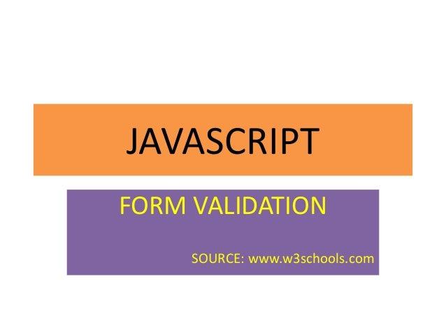 JAVASCRIPTFORM VALIDATION     SOURCE: www.w3schools.com