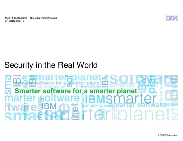 Ryan Sciampacone – IBM Java Runtime Lead3rd October 2012Security in the Real World                                        ...