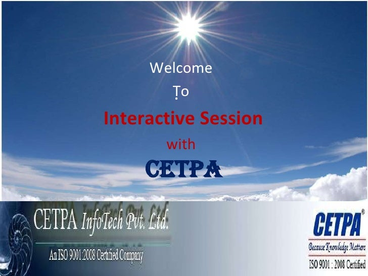 Welcome<br />To <br /> Interactive Session <br />withCETPA<br />.<br />