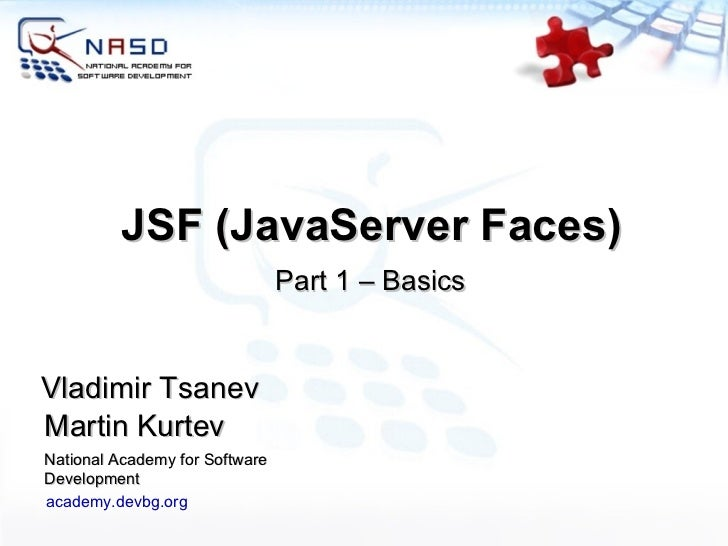 JSF (JavaServer Faces) Martin Kurtev National Academy for Software Development academy.devbg.org Vladimir Tsanev Part 1 – ...