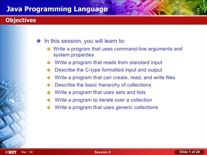 Java Programming LanguageObjectives                In this session, you will learn to:                   Write a program t...