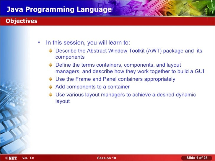 Java Programming LanguageObjectives                • In this session, you will learn to:                       Describe th...