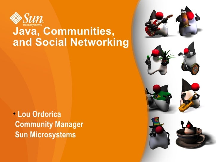 Java, Communities, and Social Networking <ul><li>Lou Ordorica </li></ul><ul><ul><li>Community Manager </li></ul></ul><ul><...