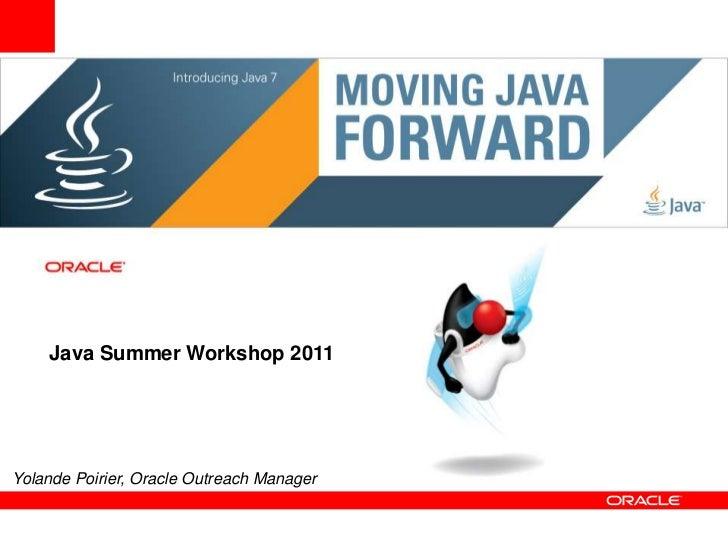 Java Summer Workshop 2011<br />Yolande Poirier, Oracle Outreach Manager <br />