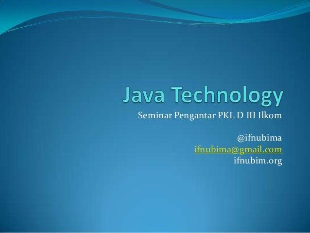 Seminar Pengantar PKL D III Ilkom                     @ifnubima            ifnubima@gmail.com                    ifnubim.org