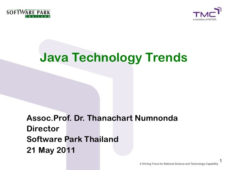 Java Technology TrendsAssoc.Prof. Dr. Thanachart NumnondaDirectorSoftware Park Thailand21 May 2011                        ...