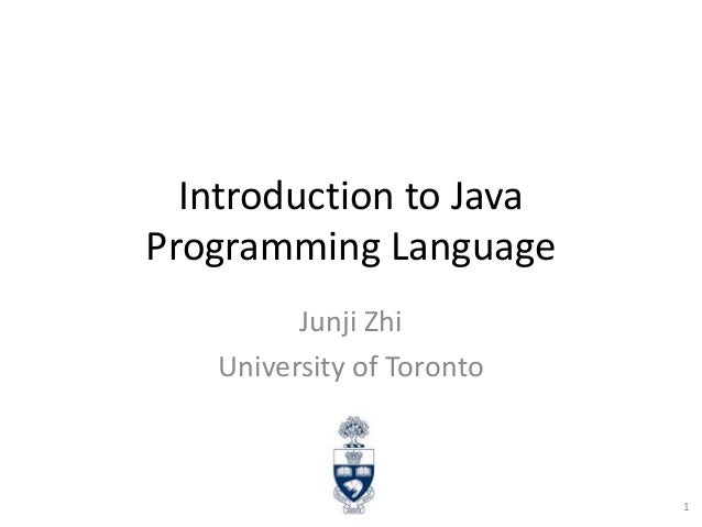 Introduction to Java Programming Language Junji Zhi University of Toronto  1