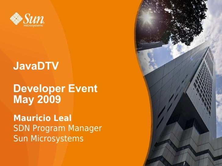 JavaDTV  Developer Event May 2009 Mauricio Leal SDN Program Manager Sun Microsystems                        1