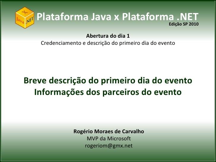 Plataforma Java x Plataforma .NET                              Edição SP 2010                    Abertura do dia 1    Cred...