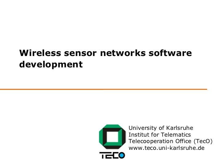 Wireless sensor networks softwaredevelopment                    University of Karlsruhe                    Institut for Te...