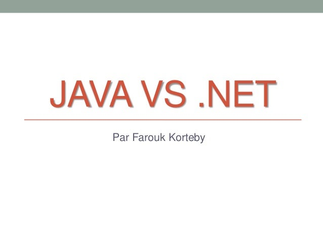 JAVA VS .NET   Par Farouk Korteby