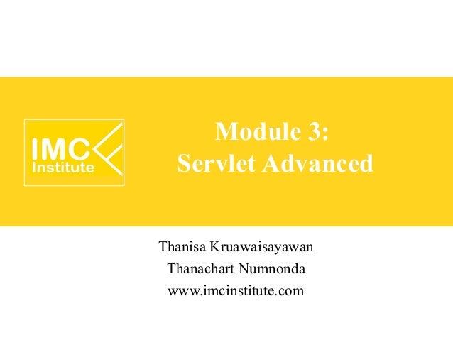 Module 3:  Servlet AdvancedThanisa Kruawaisayawan Thanachart Numnonda www.imcinstitute.com