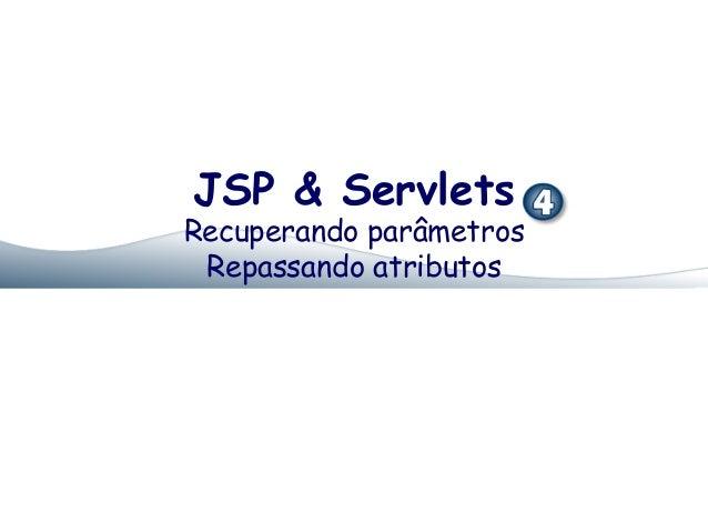 JSP & ServletsRecuperando parâmetros Repassando atributos