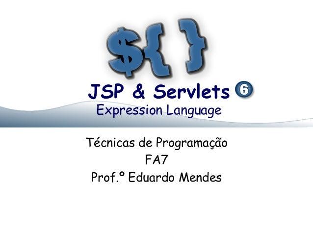 JSP & Servlets Expression Language  Técnicas de Programação FA7 Prof.º Eduardo Mendes