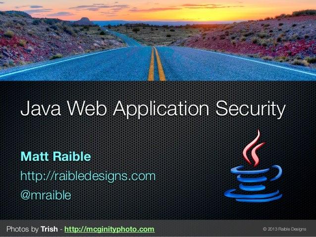 Java Web Application Security   Matt Raible   http://raibledesigns.com   @mraiblePhotos by Trish - http://mcginityphoto.co...
