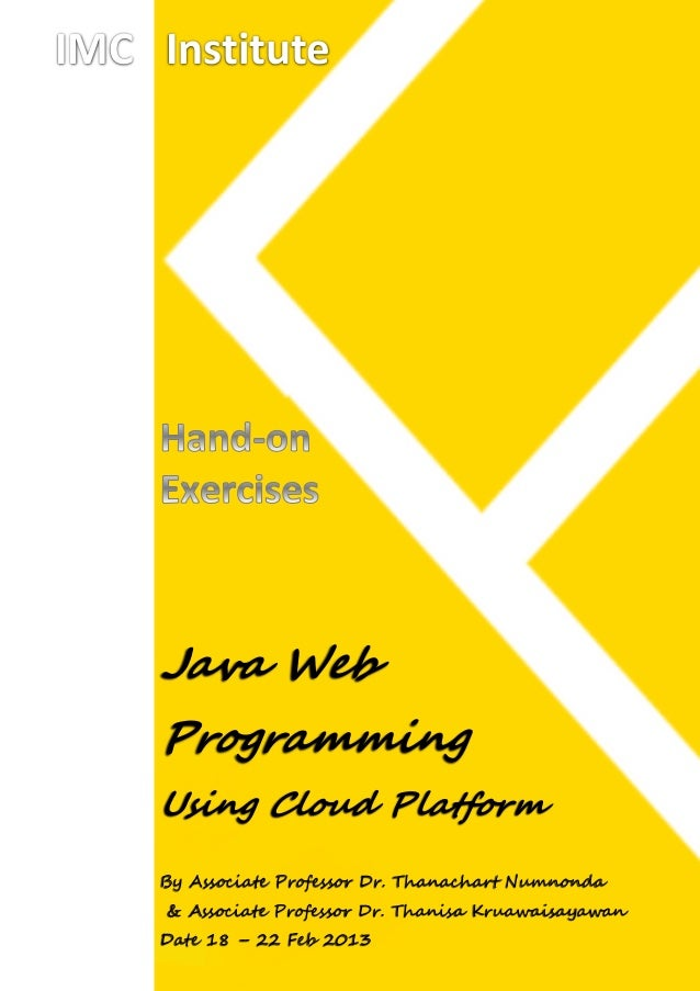 IMC Institute    Java Web    Programming    Using Cloud Platform    By Associate Professor Dr. Thanachart Numnonda     & A...