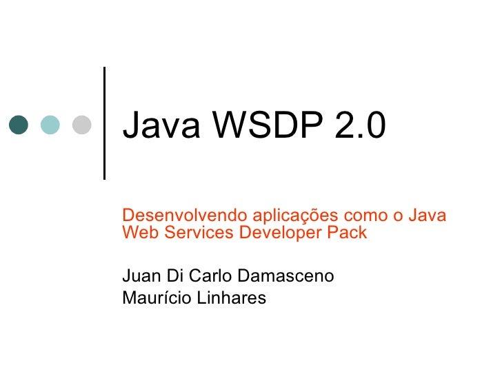 Java WSDP 2.0 Desenvolvendo aplicações como o Java Web Services Developer Pack Juan Di Carlo Damasceno Maurício Linhares