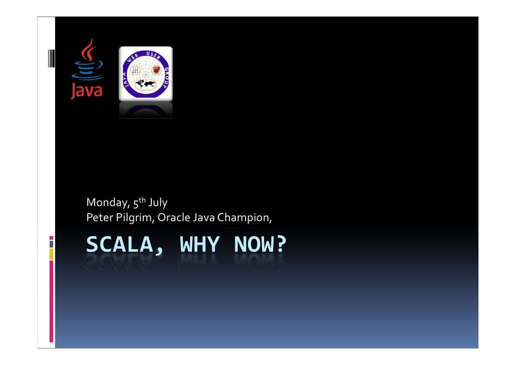 Monday,5th July PeterPilgrim,OracleJavaChampion,  SCALA,WHYNOW?