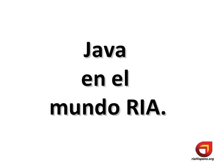 Java  en el  mundo RIA.