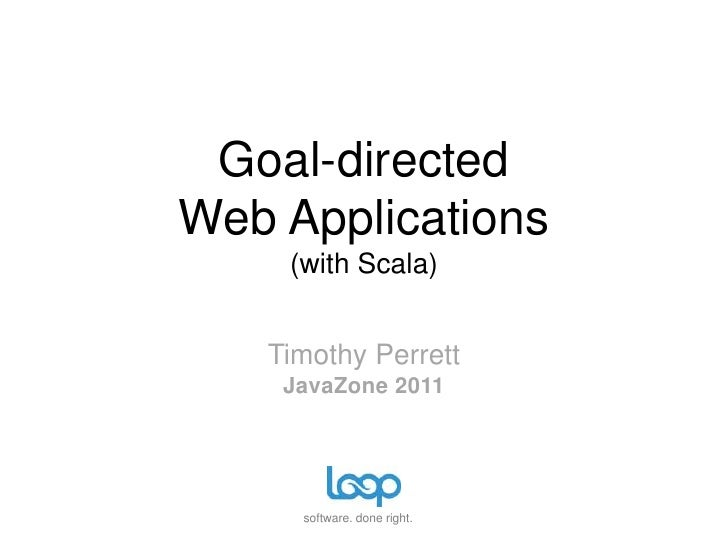 Goal-directedWeb Applications(with Scala)<br />Timothy PerrettJavaZone 2011<br />