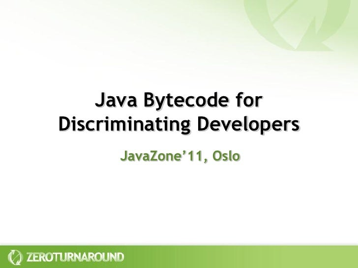 Java Bytecode forDiscriminating Developers      JavaZone'11, Oslo