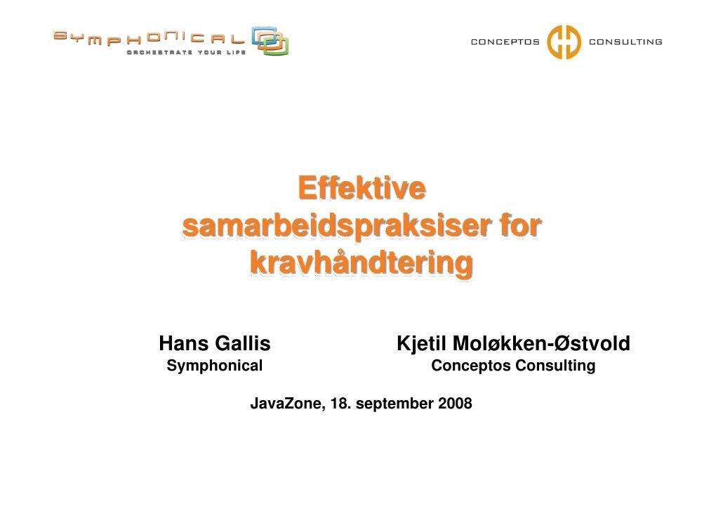 Effektive   samarbeidspraksiser for      kravhåndtering  Hans Gallis                Kjetil Moløkken-Østvold Symphonical   ...
