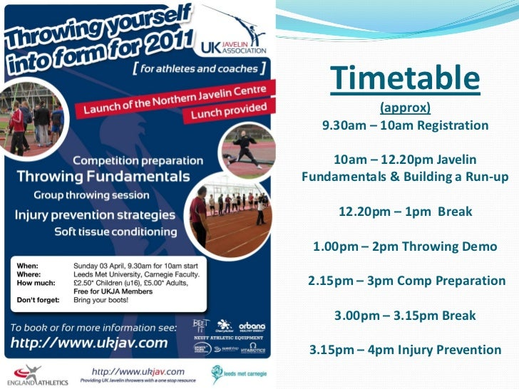 Timetable            (approx)   9.30am – 10am Registration    10am – 12.20pm JavelinFundamentals & Building a Run-up     1...