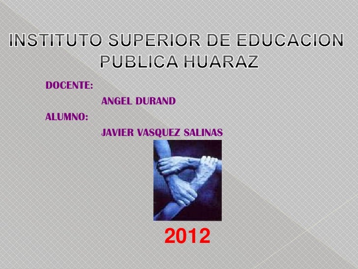 DOCENTE:           ANGEL DURANDALUMNO:           JAVIER VASQUEZ SALINAS                      2012
