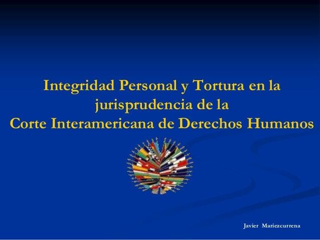 Integridad Personal y Tortura en la jurisprudencia de la Corte Interamericana de Derechos Humanos Javier Mariezcurrena