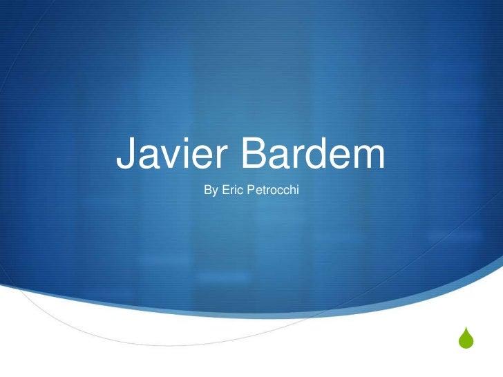 Javier Bardem    By Eric Petrocchi                        S