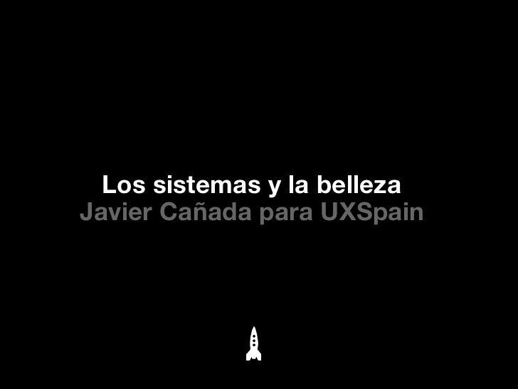 Los sistemas y la bellezaJavier Cañada para UXSpain