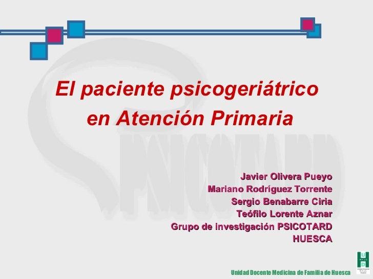 El paciente psicogeriátrico  en Atención Primaria Javier Olivera Pueyo Mariano Rodríguez Torrente Sergio Benabarre Ciria T...